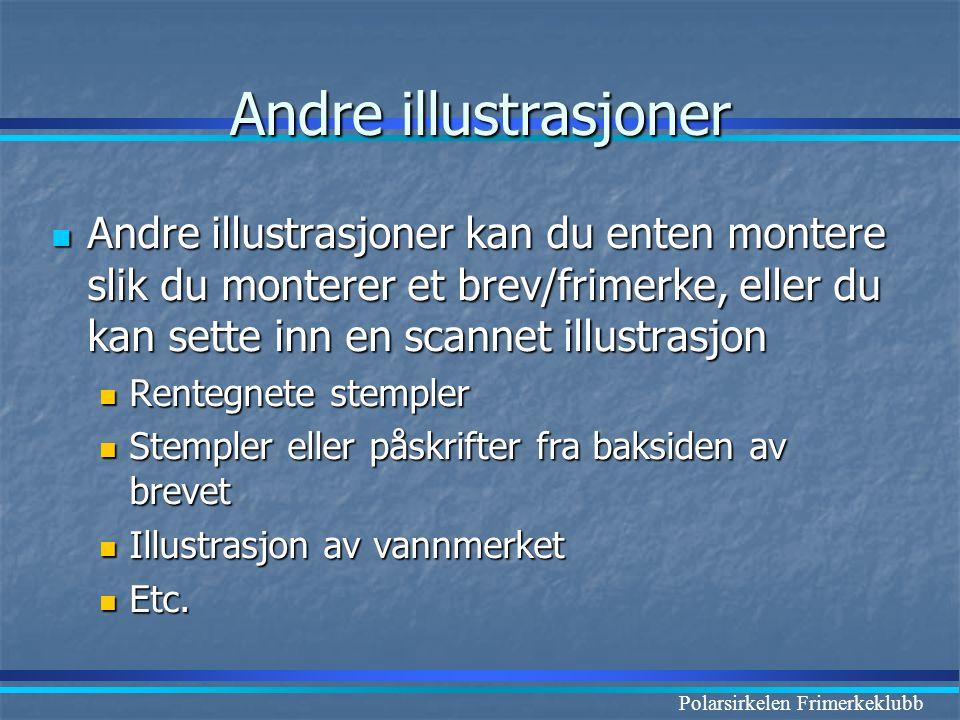 Andre illustrasjoner Andre illustrasjoner kan du enten montere slik du monterer et brev/frimerke, eller du kan sette inn en scannet illustrasjon.
