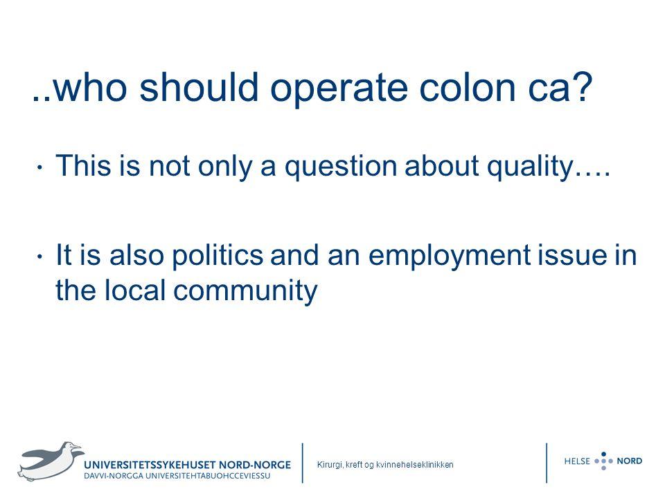 ..who should operate colon ca