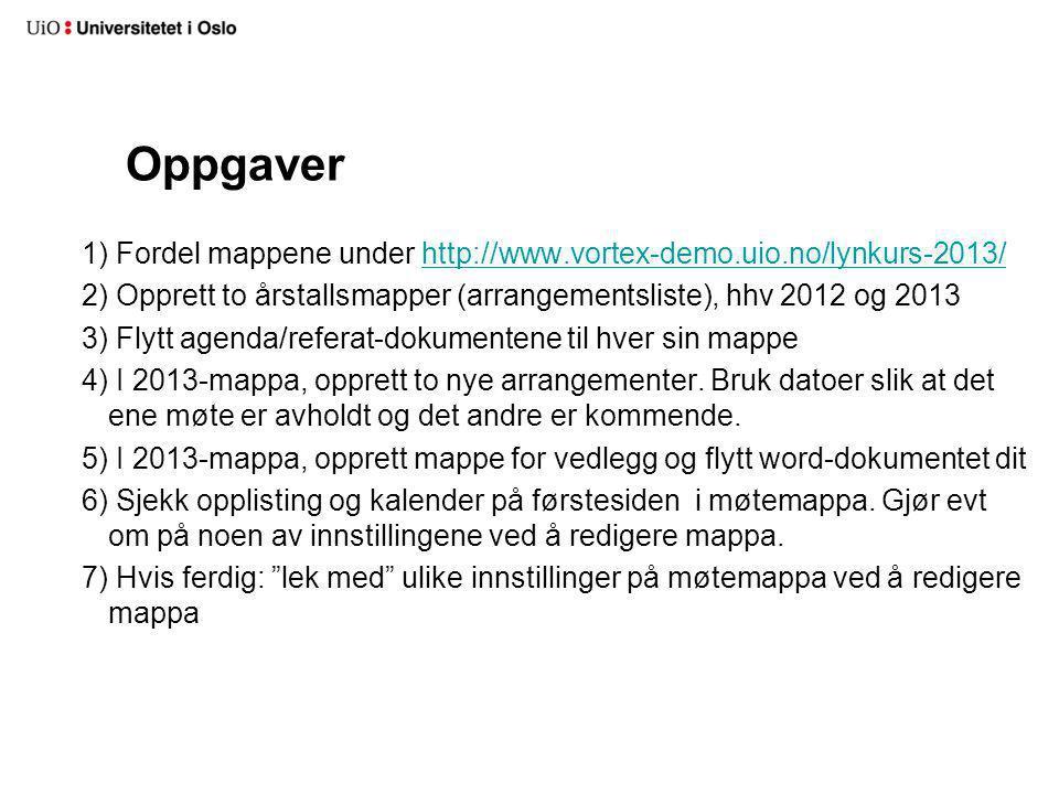 Oppgaver Fordel mappene under http://www.vortex-demo.uio.no/lynkurs-2013/ Opprett to årstallsmapper (arrangementsliste), hhv 2012 og 2013.