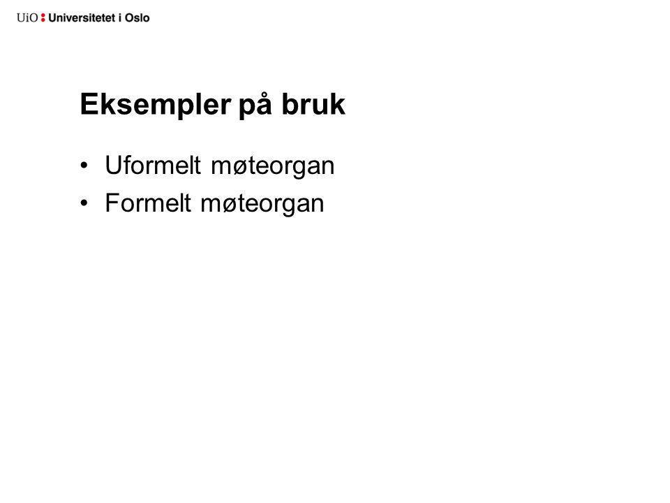 Eksempler på bruk Uformelt møteorgan Formelt møteorgan