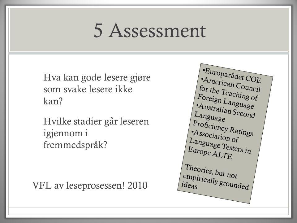 5 Assessment Hva kan gode lesere gjøre som svake lesere ikke kan Hvilke stadier går leseren igjennom i fremmedspråk VFL av leseprosessen! 2010