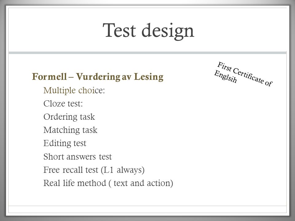 Test design Formell – Vurdering av Lesing Multiple choice: Cloze test: