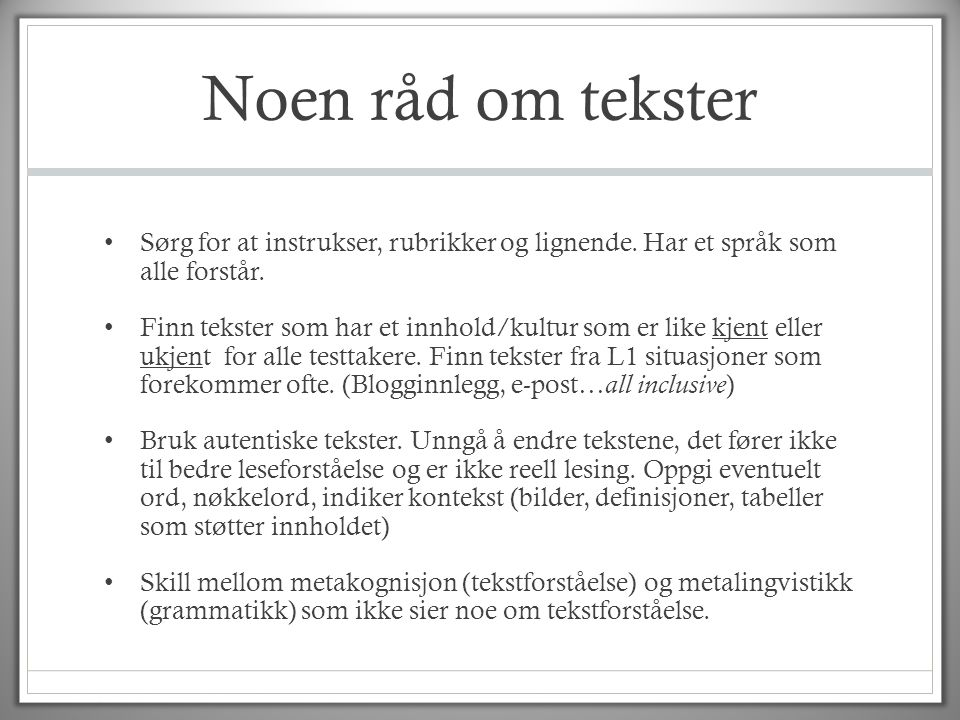 Noen råd om tekster Sørg for at instrukser, rubrikker og lignende. Har et språk som alle forstår.