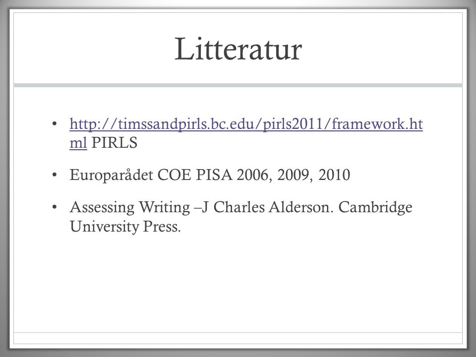 Litteratur http://timssandpirls.bc.edu/pirls2011/framework.ht ml PIRLS
