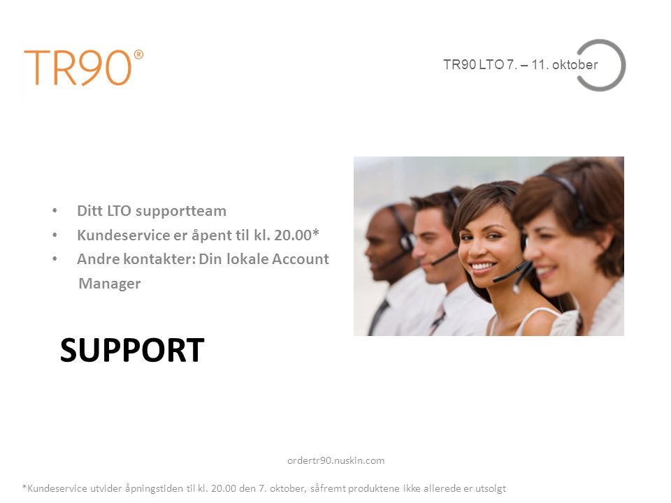 SuPPort Ditt LTO supportteam Kundeservice er åpent til kl. 20.00*