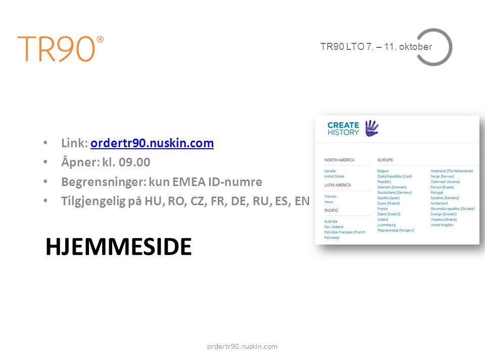 HJEMMESIDE Link: ordertr90.nuskin.com Åpner: kl. 09.00