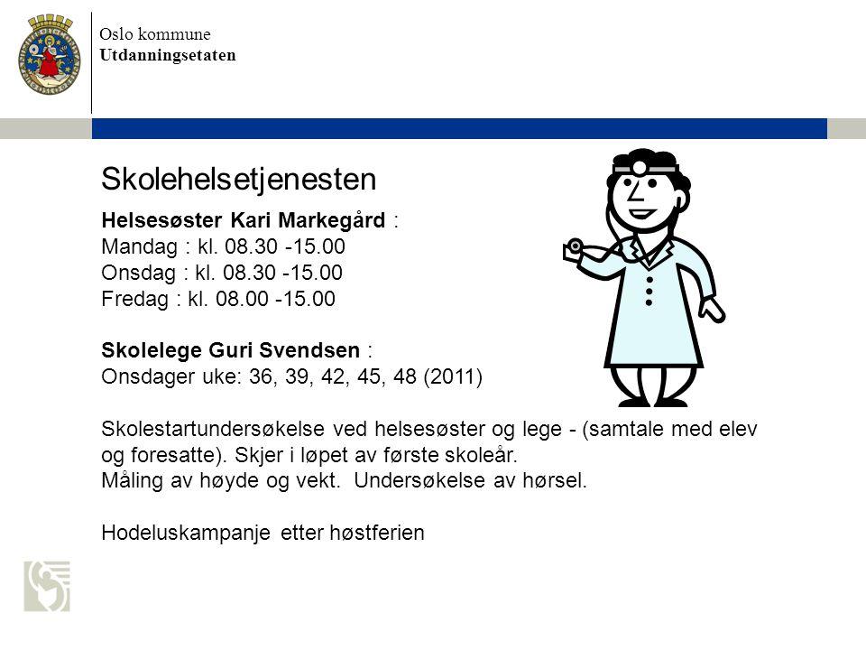 Skolehelsetjenesten Helsesøster Kari Markegård : Mandag : kl. 08.30 -15.00 Onsdag : kl. 08.30 -15.00 Fredag : kl. 08.00 -15.00.