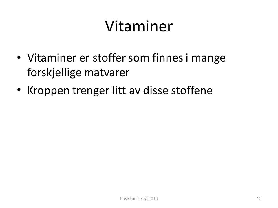 Vitaminer Vitaminer er stoffer som finnes i mange forskjellige matvarer. Kroppen trenger litt av disse stoffene.