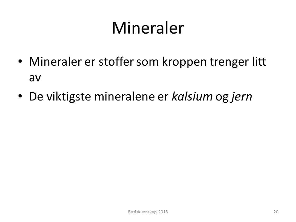 Mineraler Mineraler er stoffer som kroppen trenger litt av