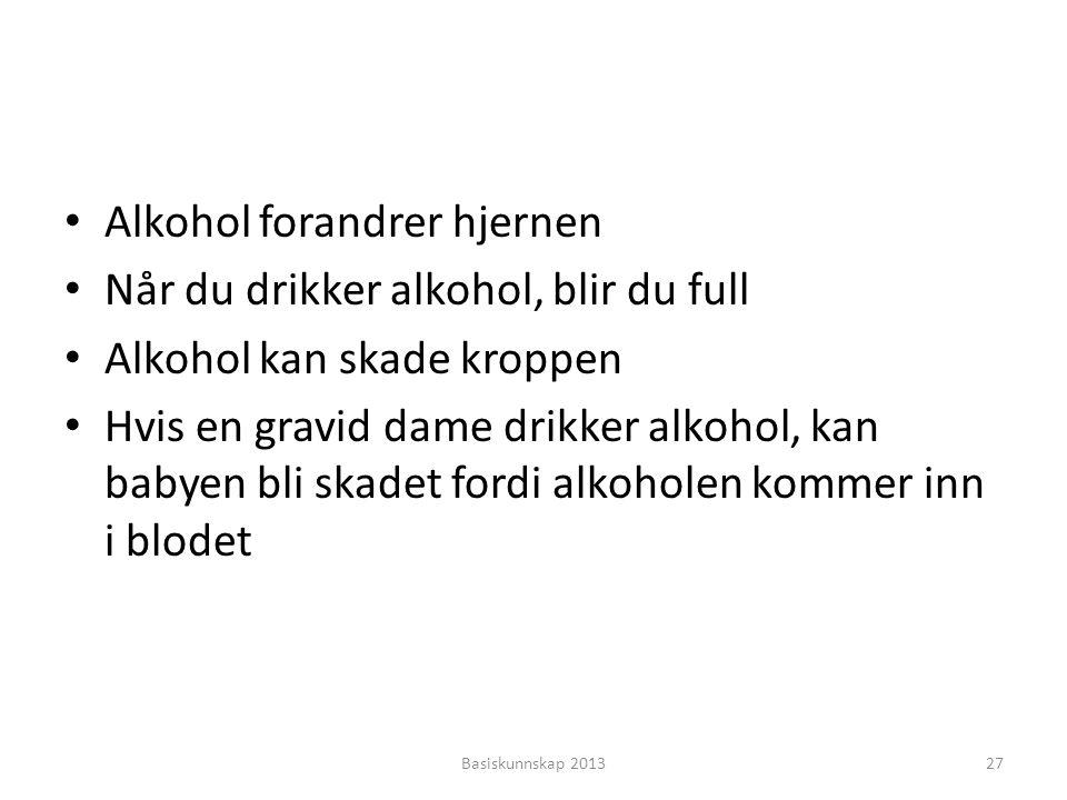 Alkohol forandrer hjernen Når du drikker alkohol, blir du full