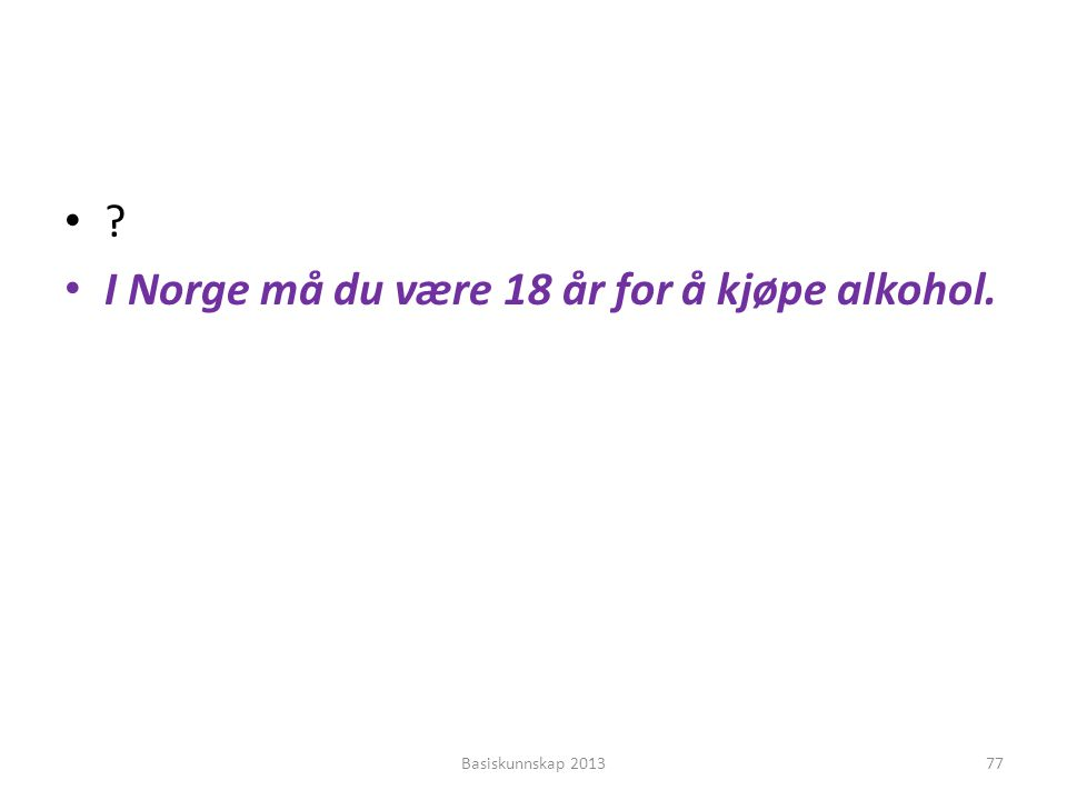 I Norge må du være 18 år for å kjøpe alkohol.