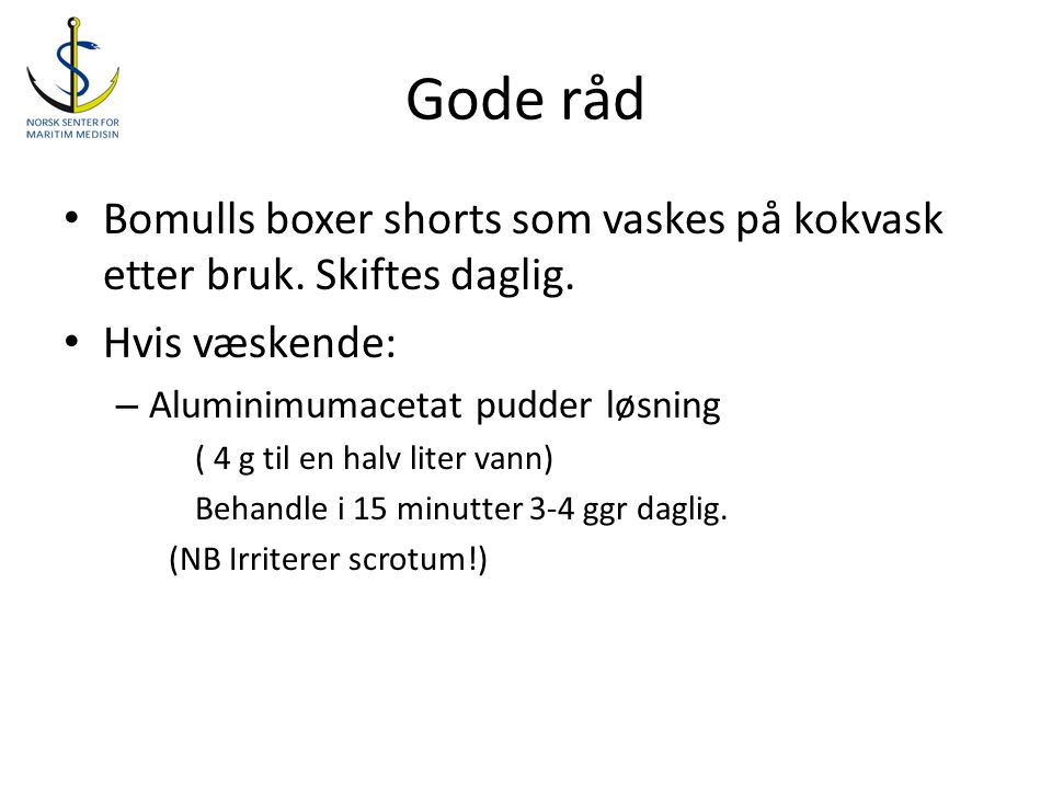 Gode råd Bomulls boxer shorts som vaskes på kokvask etter bruk. Skiftes daglig. Hvis væskende: Aluminimumacetat pudder løsning.