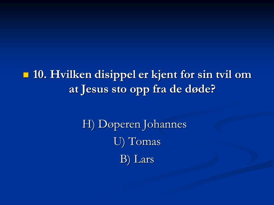 10. Hvilken disippel er kjent for sin tvil om at Jesus sto opp fra de døde