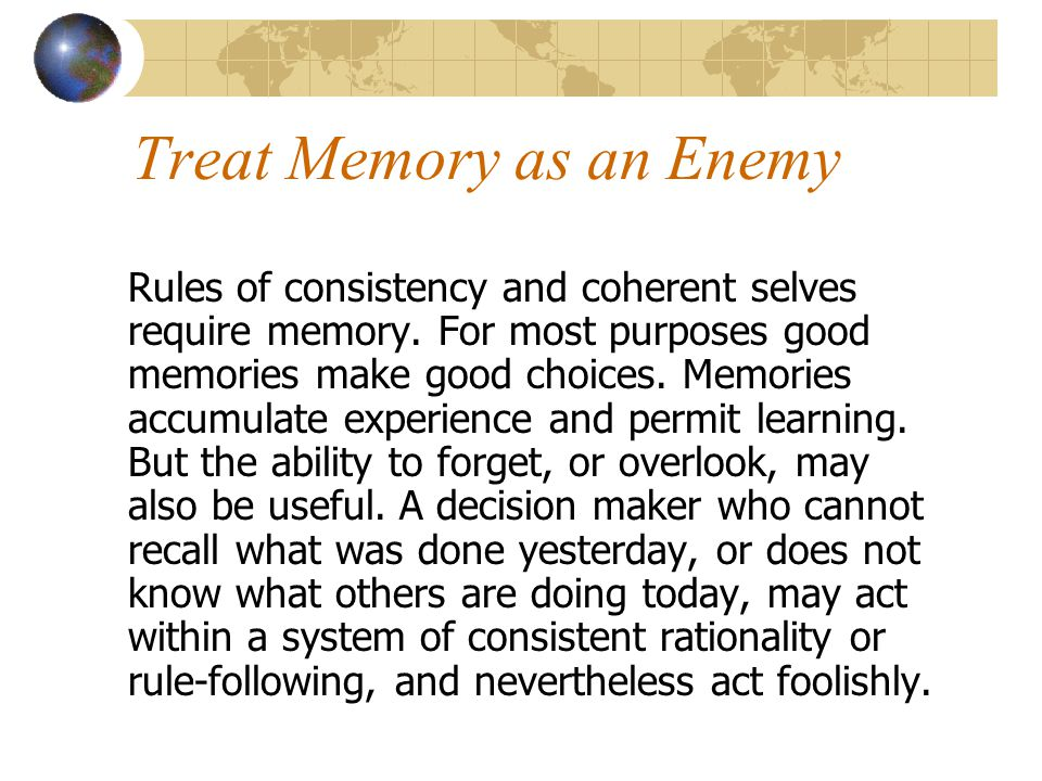 Treat Memory as an Enemy