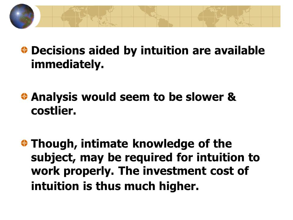 Decisions aided by intuition are available immediately.