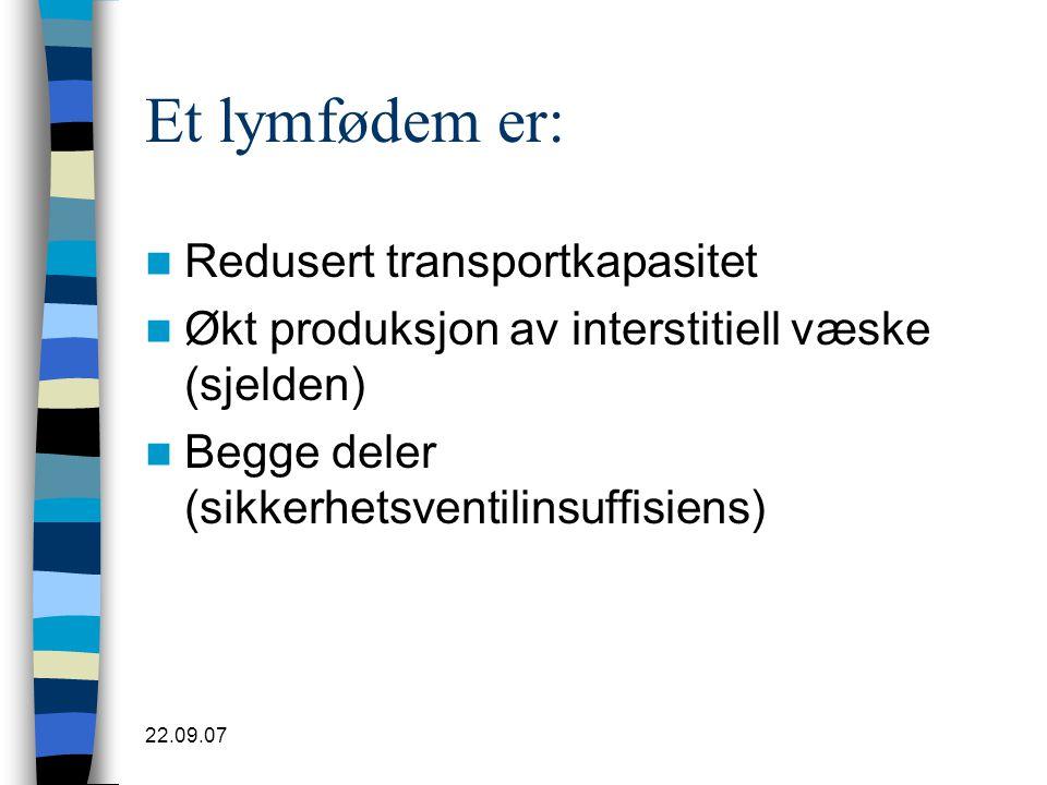 Et lymfødem er: Redusert transportkapasitet