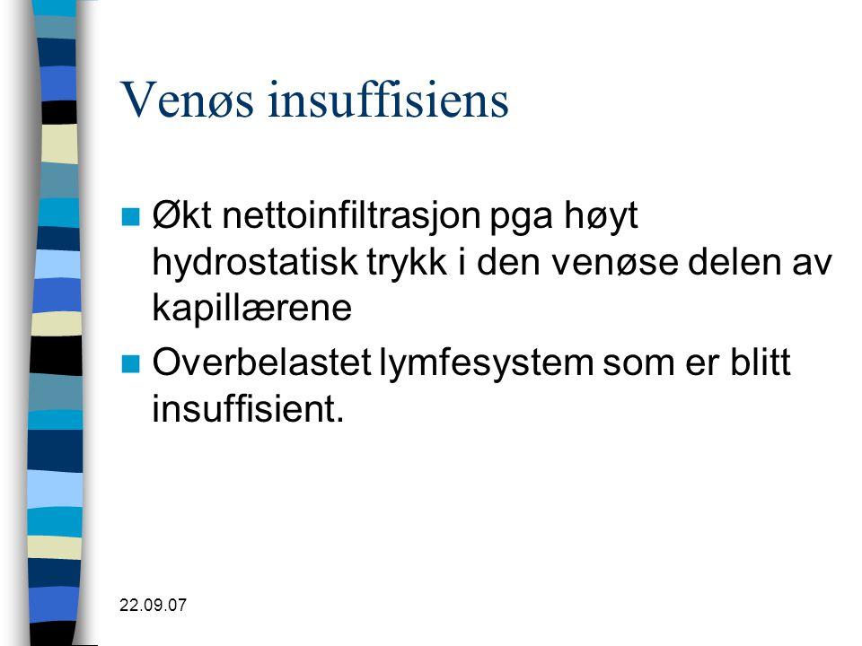 Venøs insuffisiens Økt nettoinfiltrasjon pga høyt hydrostatisk trykk i den venøse delen av kapillærene.