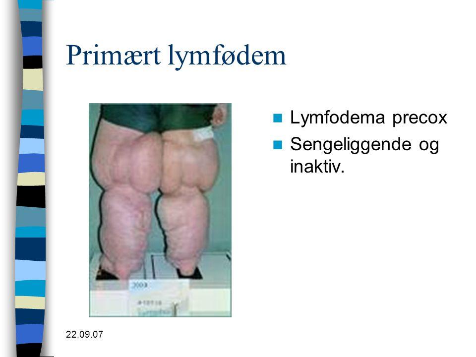 Primært lymfødem Lymfodema precox Sengeliggende og inaktiv. 22.09.07