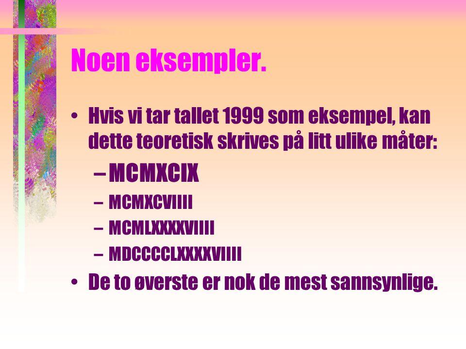 Noen eksempler. MCMXCIX