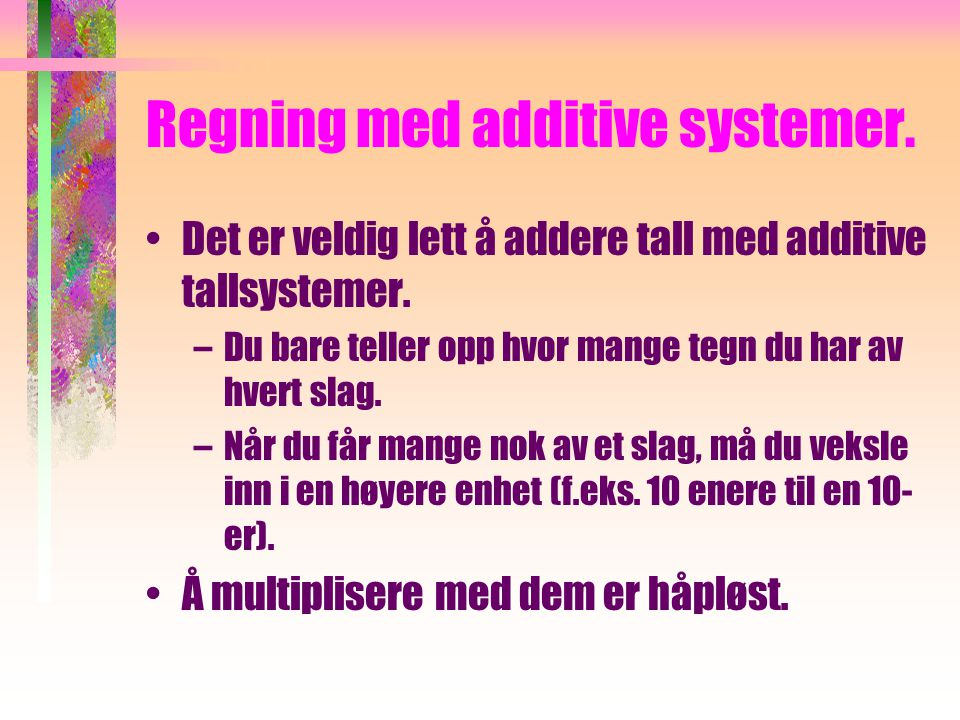 Regning med additive systemer.