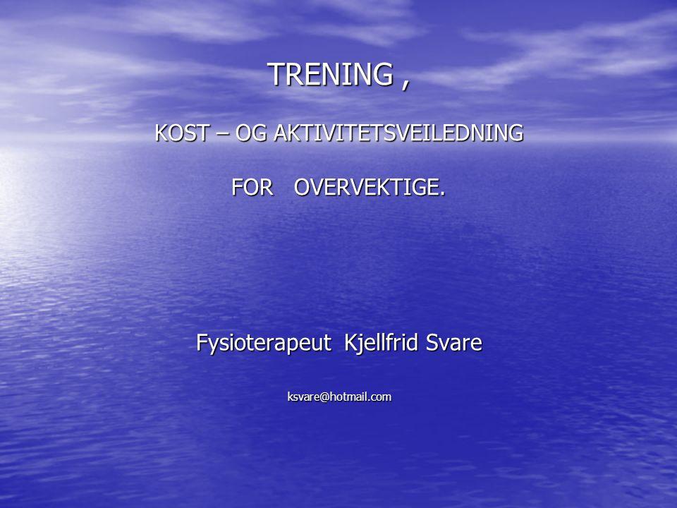 TRENING , KOST – OG AKTIVITETSVEILEDNING FOR OVERVEKTIGE.