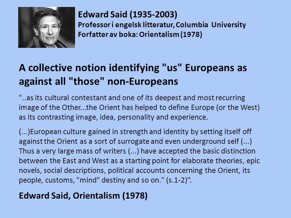 Edward Said (1935-2003) Professor i engelsk litteratur, Columbia University. Forfatter av boka: Orientalism (1978)
