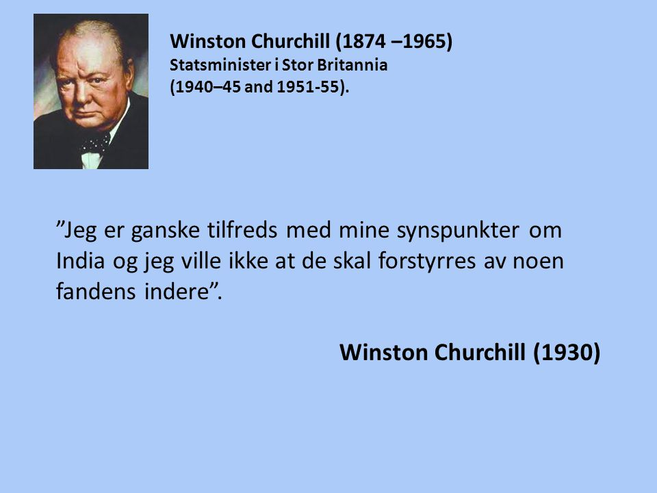 Winston Churchill (1874 –1965) Statsminister i Stor Britannia. (1940–45 and 1951-55).
