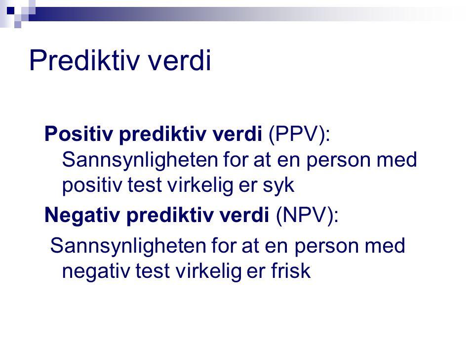 Prediktiv verdi Positiv prediktiv verdi (PPV): Sannsynligheten for at en person med positiv test virkelig er syk.