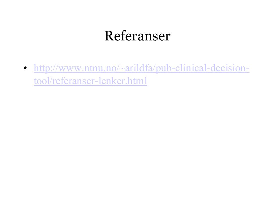 Referanser http://www.ntnu.no/~arildfa/pub-clinical-decision-tool/referanser-lenker.html