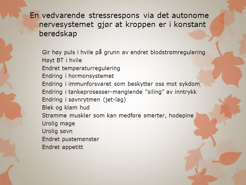 En vedvarende stressrespons via det autonome nervesystemet gjør at kroppen er i konstant beredskap