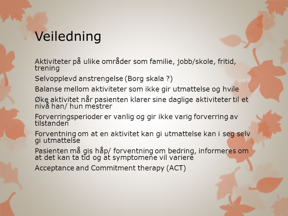 Veiledning Aktiviteter på ulike områder som familie, jobb/skole, fritid, trening. Selvopplevd anstrengelse (Borg skala )