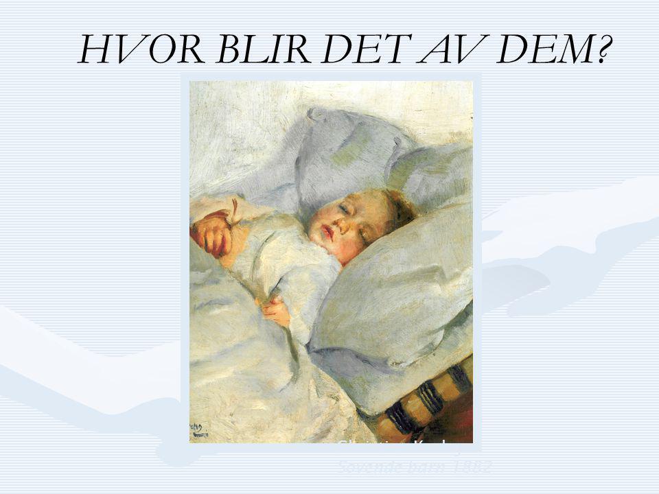 HVOR BLIR DET AV DEM Christian Krohg Sovende barn 1882