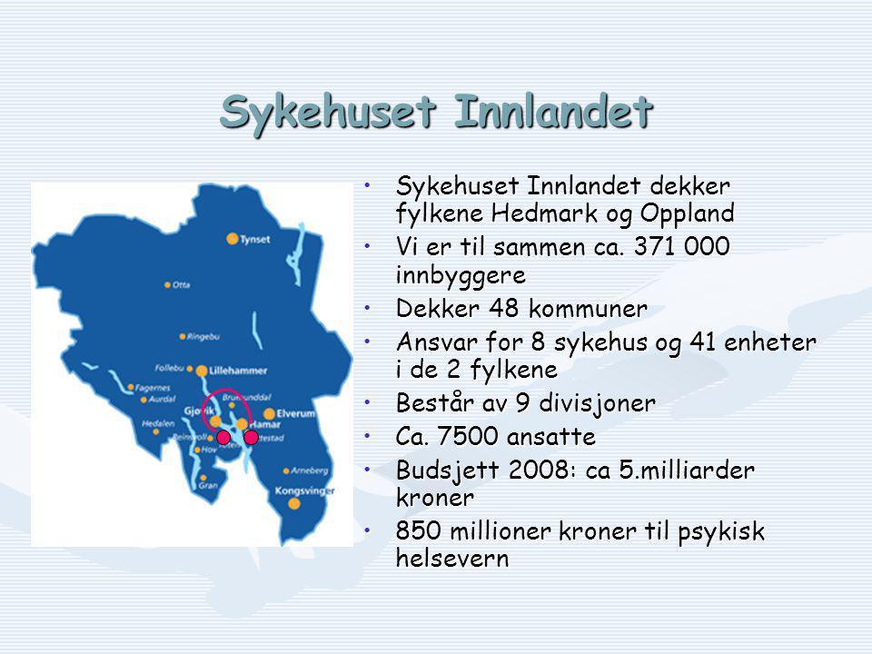 Sykehuset Innlandet Sykehuset Innlandet dekker fylkene Hedmark og Oppland. Vi er til sammen ca. 371 000 innbyggere.