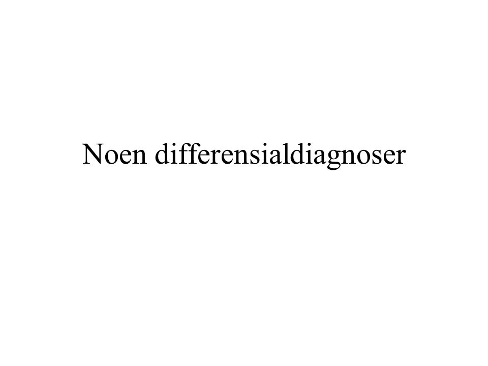 Noen differensialdiagnoser