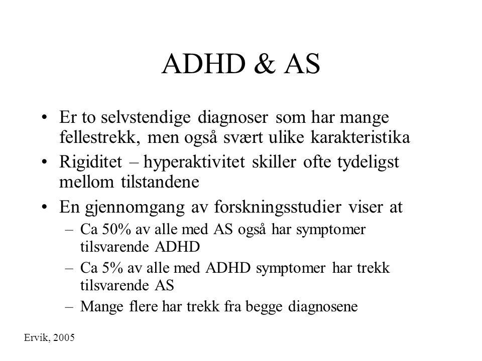 ADHD & AS Er to selvstendige diagnoser som har mange fellestrekk, men også svært ulike karakteristika.