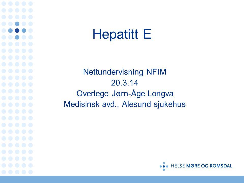 Hepatitt E Nettundervisning NFIM 20.3.14 Overlege Jørn-Åge Longva