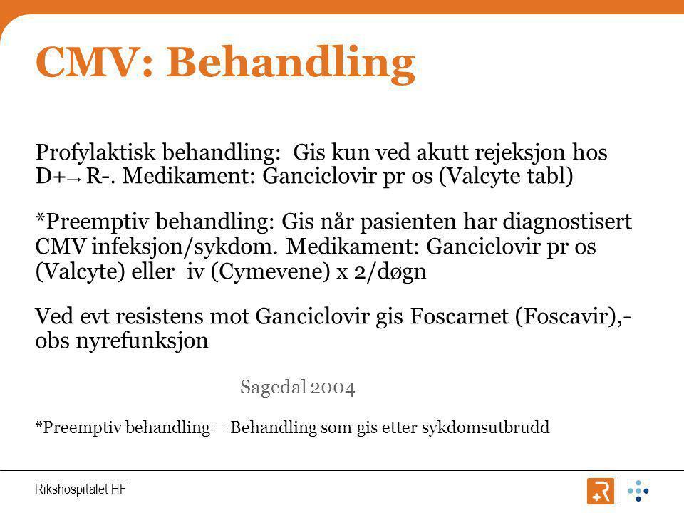 CMV: Behandling Profylaktisk behandling: Gis kun ved akutt rejeksjon hos D+→ R-. Medikament: Ganciclovir pr os (Valcyte tabl)