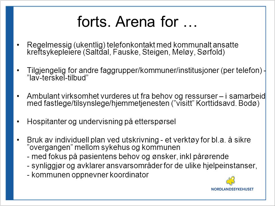 forts. Arena for … Regelmessig (ukentlig) telefonkontakt med kommunalt ansatte kreftsykepleiere (Saltdal, Fauske, Steigen, Meløy, Sørfold)