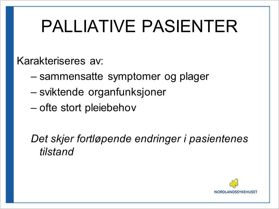 PALLIATIVE PASIENTER Karakteriseres av: