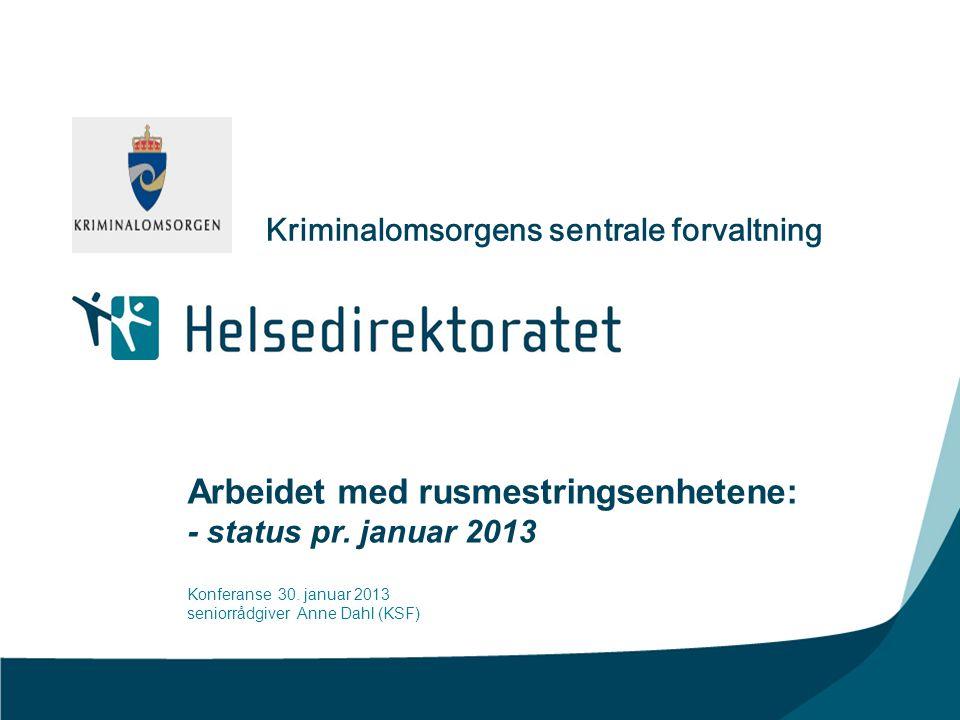 Arbeidet med rusmestringsenhetene: - status pr. januar 2013