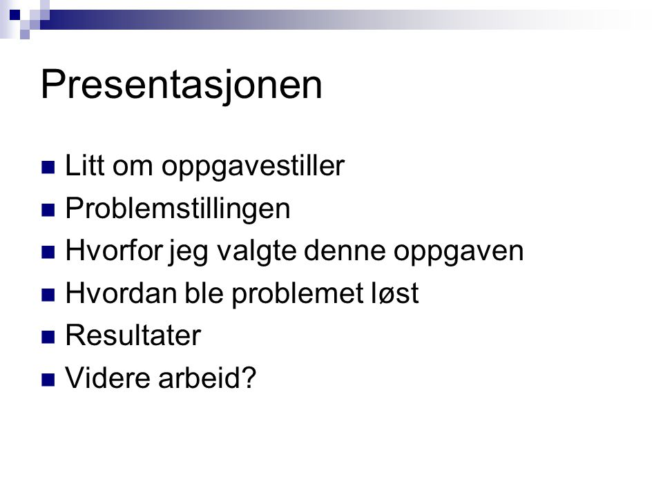 Presentasjonen Litt om oppgavestiller Problemstillingen