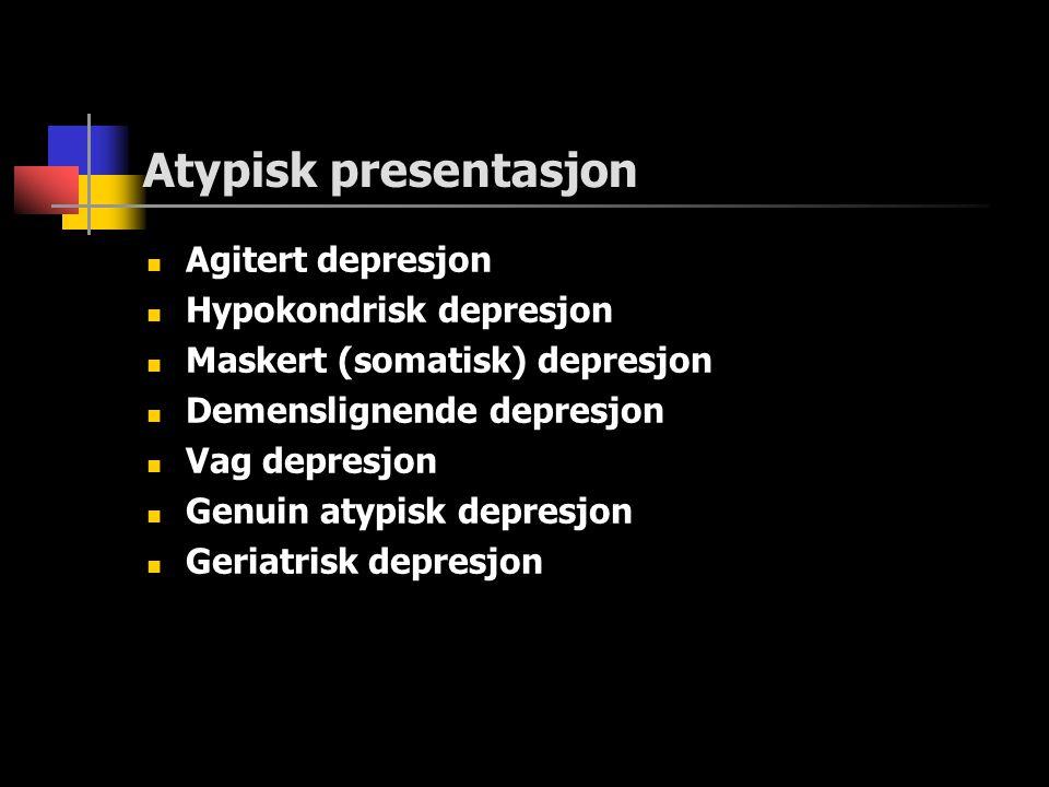 Atypisk presentasjon Agitert depresjon Hypokondrisk depresjon
