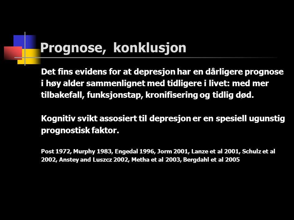 Prognose, konklusjon Det fins evidens for at depresjon har en dårligere prognose. i høy alder sammenlignet med tidligere i livet: med mer.