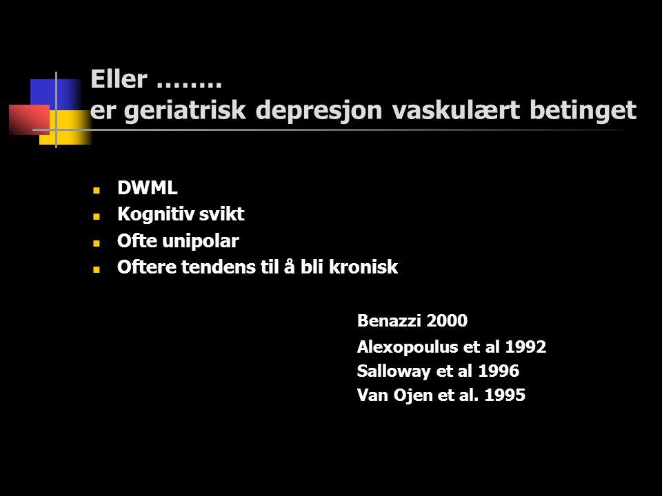 Eller …….. er geriatrisk depresjon vaskulært betinget