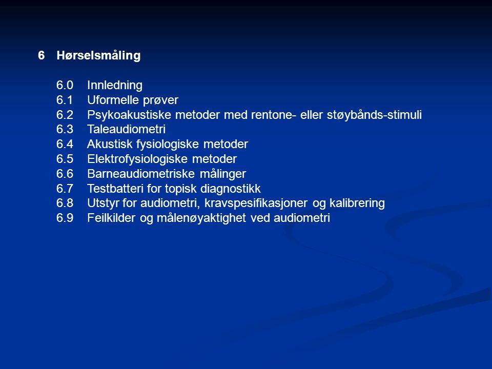 Hørselsmåling 6.0 Innledning. 6.1 Uformelle prøver. 6.2 Psykoakustiske metoder med rentone- eller støybånds-stimuli.
