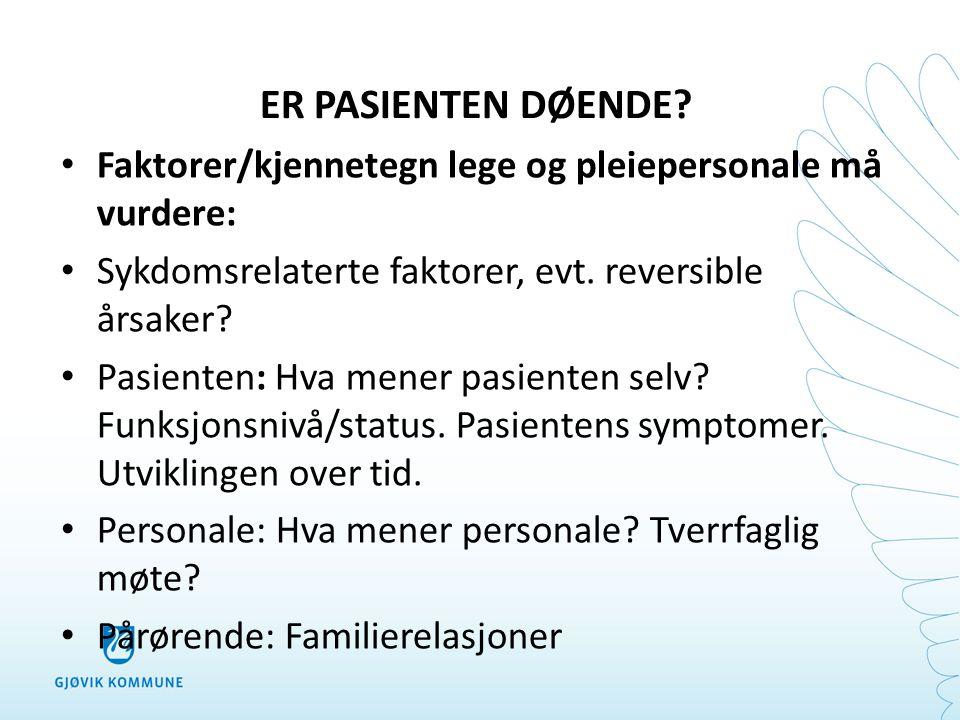ER PASIENTEN DØENDE Faktorer/kjennetegn lege og pleiepersonale må vurdere: Sykdomsrelaterte faktorer, evt. reversible årsaker