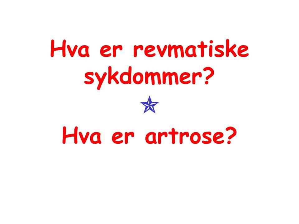 Hva er revmatiske sykdommer  Hva er artrose