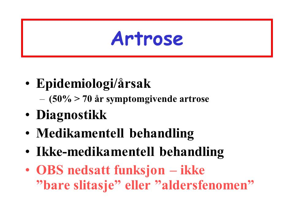 Artrose Epidemiologi/årsak Diagnostikk Medikamentell behandling