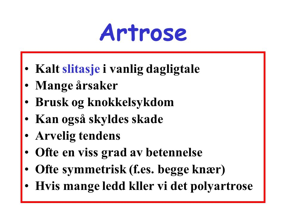 Artrose Kalt slitasje i vanlig dagligtale Mange årsaker