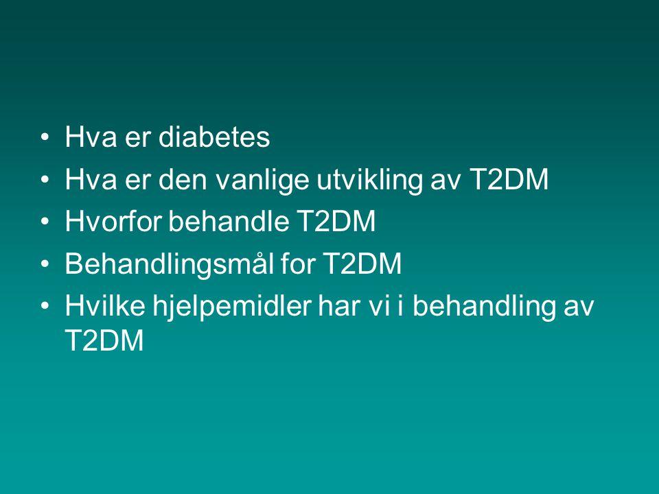 Hva er diabetes Hva er den vanlige utvikling av T2DM. Hvorfor behandle T2DM. Behandlingsmål for T2DM.